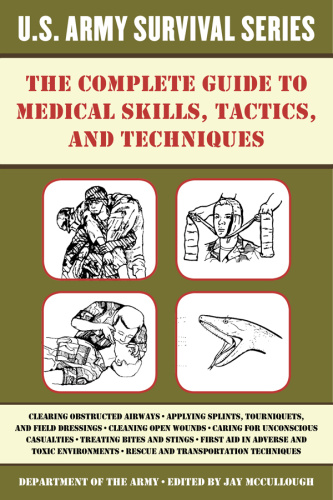 The Complete U S  Army Survival Guide to Medical Skills, Tactics, and Techniques