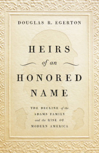 Heirs of an Honored Name The Decline of the Adams Family and the Rise of Modern Am...