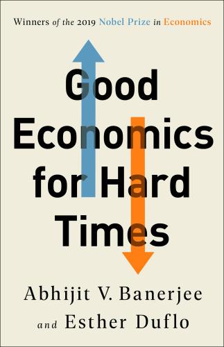 Good Economics for Hard Times - Abhijit V Banerjee