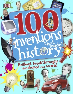 100 Invents That Made History   Brilliant Breakthroughs That Shaped Our World By DK