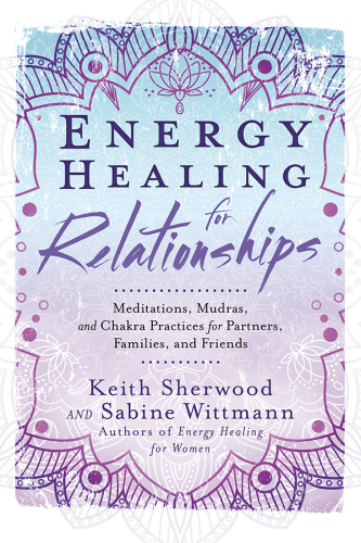 Energy Healing for Relationships - Meditations, Mudras, and Chakra Practices for P...