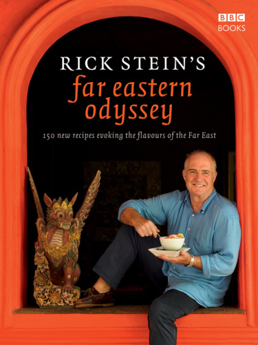 Rick Stein's Far Eastern Odyssey   150 New Recipes Evoking the Flavours of the Far...