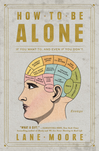 How to Be Alone  If You Want to, and Even If You Don't by Lane Moore