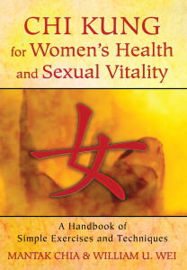 Chi Kung for Women's Health and Sexual Vitality - A Handbook of Simple Exercises a...