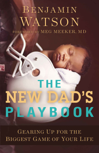 The New Dad's Playbook  Gearing Up for the Biggest Game of Your Life by Benjamin Watson