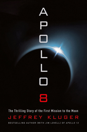 Apollo 8 - The Thrilling Story of the First Mission to the Moon