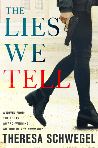 The Lies We Tell by Theresa Schwegel