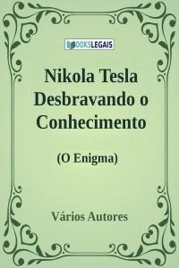 Nikola Tesla Desbravando o Conhecimento (O Enigma)