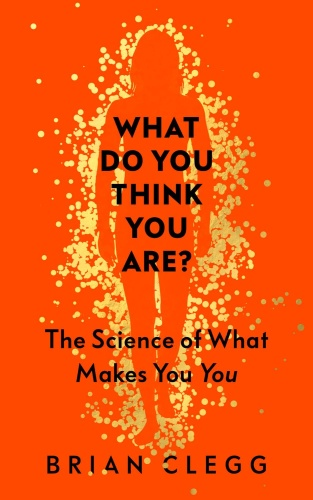 What Do You Think You Are The Science of What Makes You You by Brian Clegg