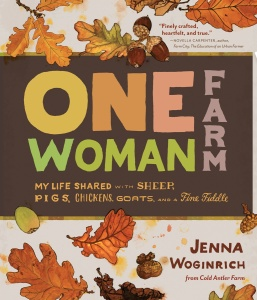 One-Woman Farm - My Life Shared with Sheep, Pigs, Chickens, Goats, and a Fine Fiddle