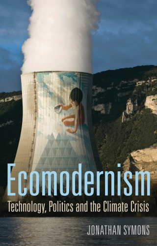 Ecomodernism Technology, Politics and The Climate Crisis