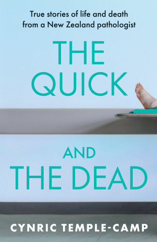 The Quick and the Dead  True Stories of Life and Death from a New Zealand Pathologist by Cynric T...