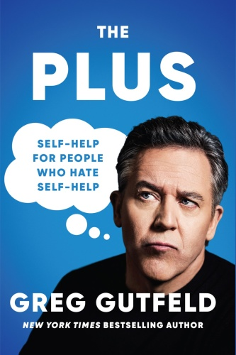 The Plus  Self-Help for People Who Hate Self-Help by Greg Gutfeld