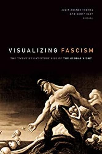 Visualizing Fascism - The Twentieth-Century Rise of the Glob