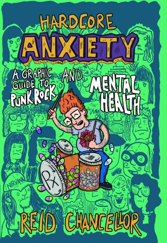 Reid Chancellor Hardcore Anxiety A Graphic Guide To Punk Rock And Mental Health