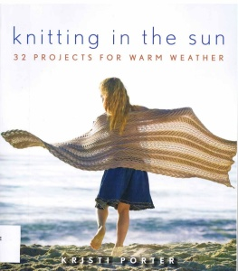 Knitting In the Sun 32 Projects for Warm Weather