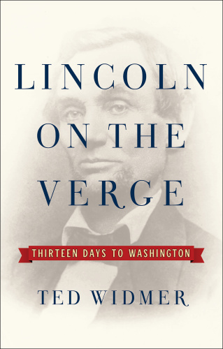 Lincoln on the Verge Thirteen Days to Washington