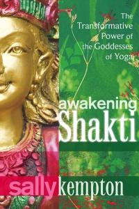 Awakening Shakti by Sally Kempton