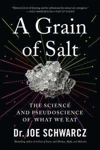 A Grain of Salt by Dr  Joe Schwarcz