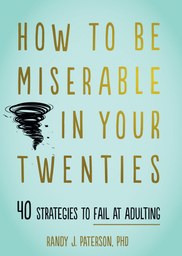 How to Be Miserable in Your Twenties  40 Strategies to Fail at Adulting