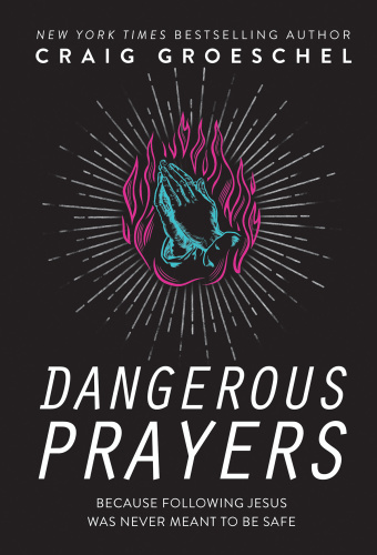 Dangerous Prayers  Because Following Jesus Was Never Meant to Be Safe