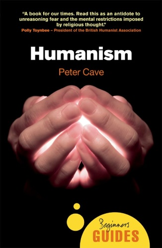 Humanism  Beginner's Guide by Peter Cave