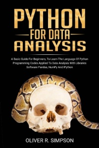 Python for Data Analysis- A Basic Guide for Beginners to Learn the Language of Pyt...