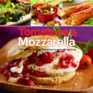 Tomatoes & Mozzarella 100 Ways to Enjoy This Tantalizing Twosome All Year Long