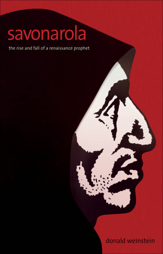 Savonarola   The Rise and Fall of a Renaissance Prophet