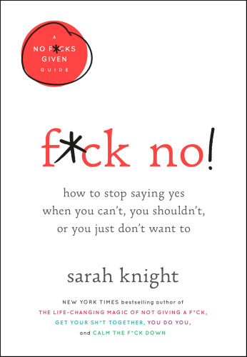 Fck No! How to Stop Saying Yes When You Can't