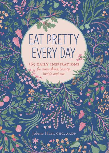 Eat Pretty Every Day   365 Daily Inspirations for Nourishing Beauty, Inside and Out