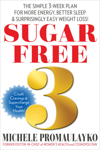 Sugar Free 3 The Simple 3-Week Plan For More Energy, Better Sleep & Surprisingly E...