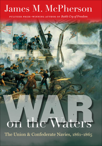 War on the Waters  The Union and Confederate Navies, 1861-1865 by James M  McPherson