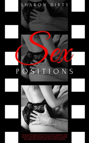 Sex Positions - The Guide to Make Couple's Sex Life Hot, Romantic and Exciting