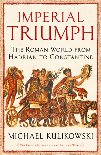 Imperial Triumph The Roman World from Hadrian to Constantine