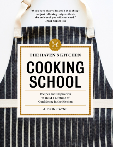 The Haven's Kitchen Cooking School   Recipes and Inspiration to Build a Lifetime