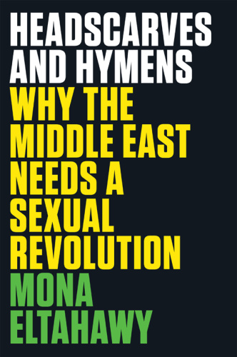 Headscarves and Hymens   Why the Middle East Needs a Sexual Revolution