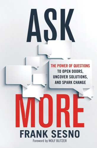 Ask More   The Power of Questions to Open Doors, Uncover Solutions, and Spark Change