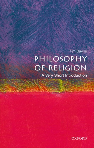 Philosophy of Religion  A Very Short Introduction by Tim Bayne