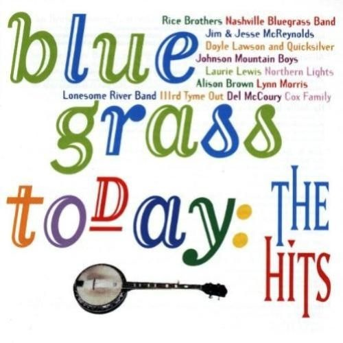 Various   Bluegrass Today; The Hits