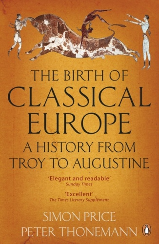 The Birth of Classical Europe A History from Troy to Augustine