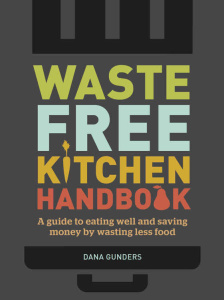 Waste-Free Kitchen Handbook - A Guide to Eating Well and Saving Money By Wasting L...