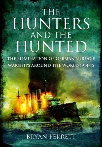 The Hunters and the Hunted   The Elimination of German Surface Warships Around the...