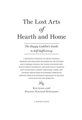 The Lost Arts of Hearth and Home - The Happy Luddite's Guide to Domestic Self-Suff...