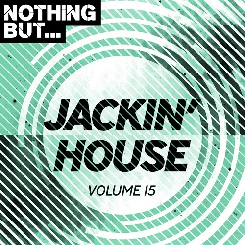 Nothing But    Jackin' House Vol  15 (2019)