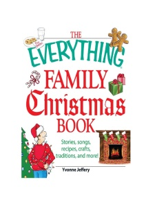 The Everything Family Christmas Book Stories, Songs, Recipes, Crafts, Traditions, ...