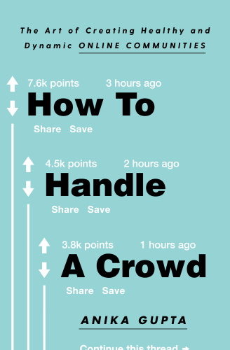 How to Handle a Crowd  The Art of Creating Healthy and Dynamic Online Communities by Anika Gupta