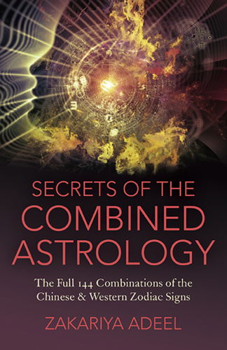Secrets of the Combined Astrology The Full 144 Combinations of the Chinese & Weste...