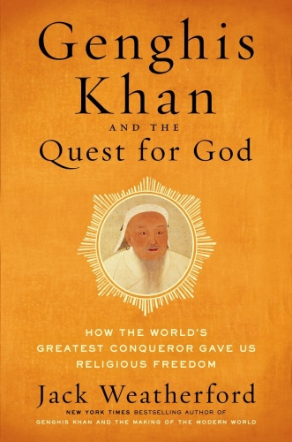 Genghis Khan and the Quest for God   How the World's Greatest Conqueror Gave Us Re...