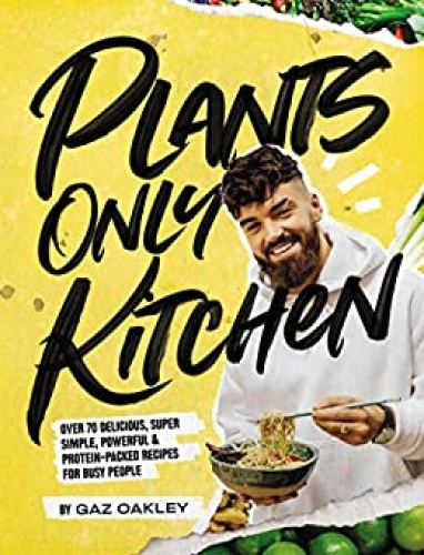 Plants Only Kitchen   Over 70 delicious, super simple, powerful & protein packed